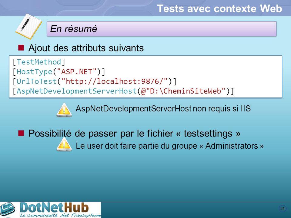 34 En résumé Tests avec contexte Web Ajout des attributs suivants [TestMethod] [HostType(