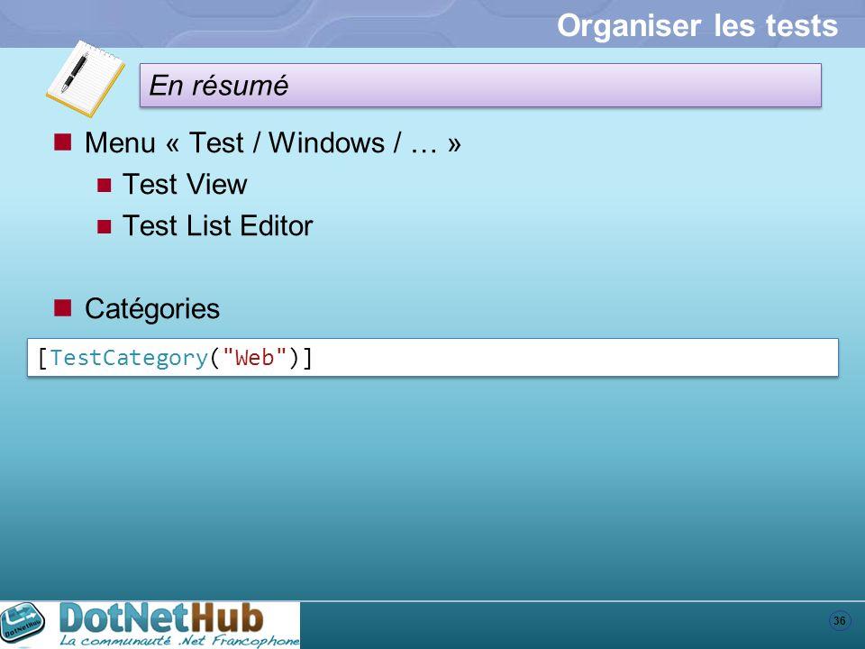 36 En résumé Organiser les tests Menu « Test / Windows / … » Test View Test List Editor Catégories [TestCategory(