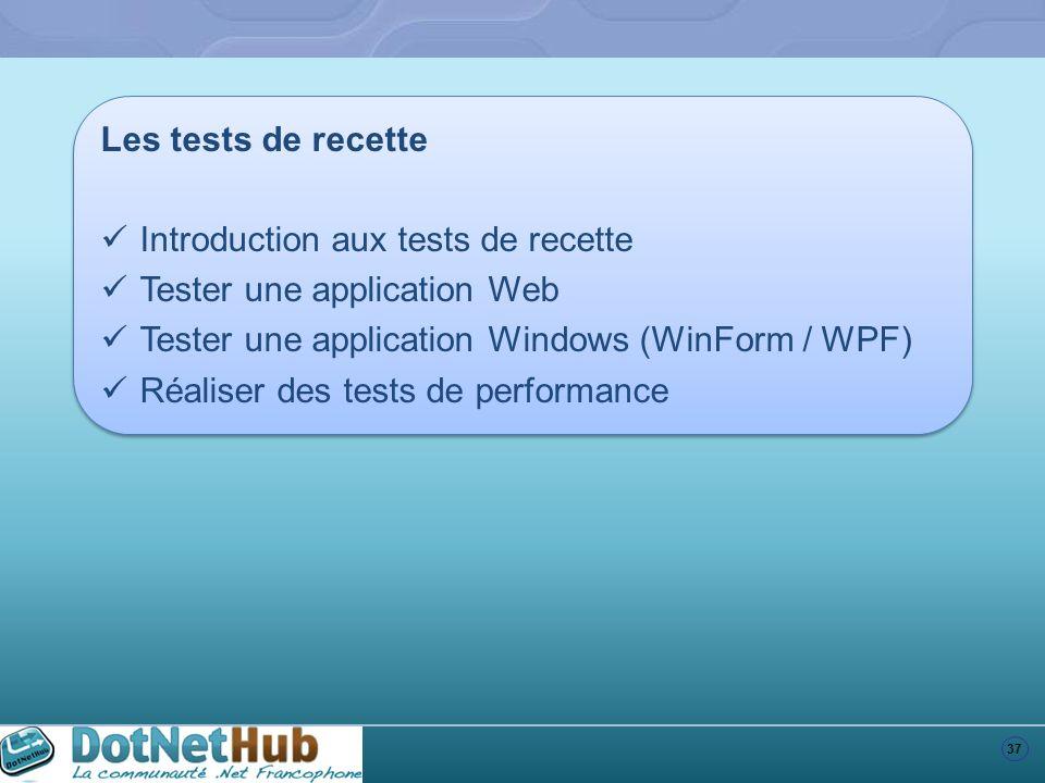 37 Les tests de recette Introduction aux tests de recette Tester une application Web Tester une application Windows (WinForm / WPF) Réaliser des tests