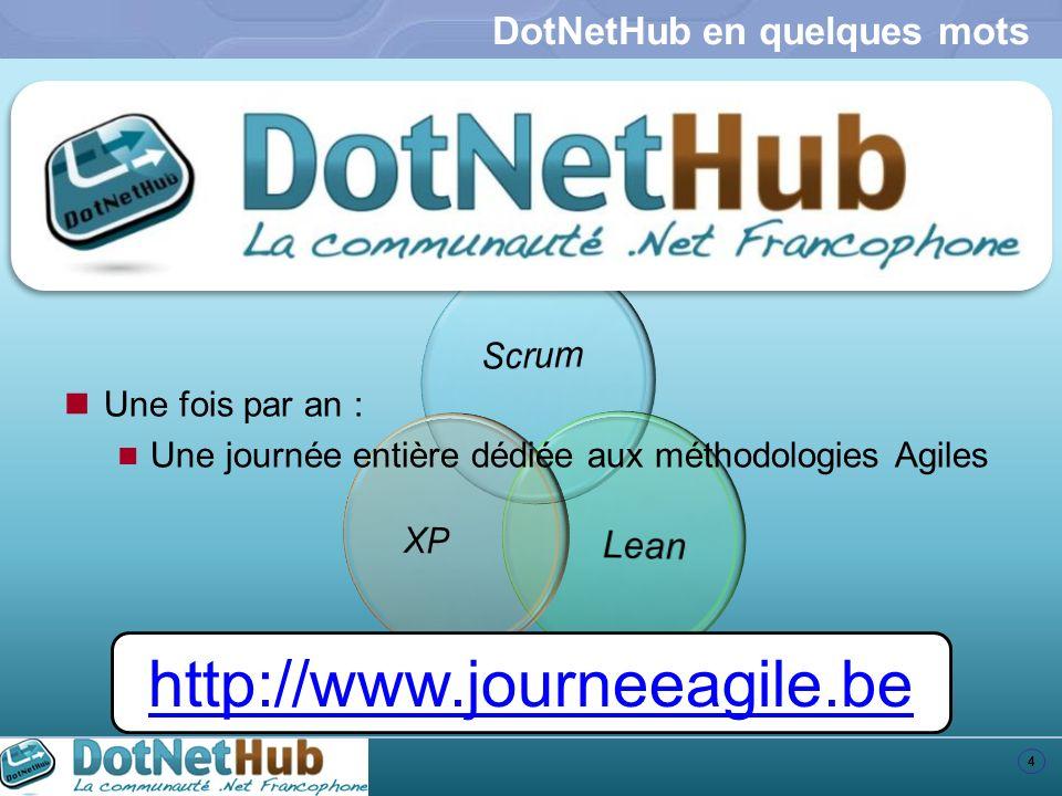 4 DotNetHub en quelques mots Une fois par an : Une journée entière dédiée aux méthodologies Agiles http://www.journeeagile.be