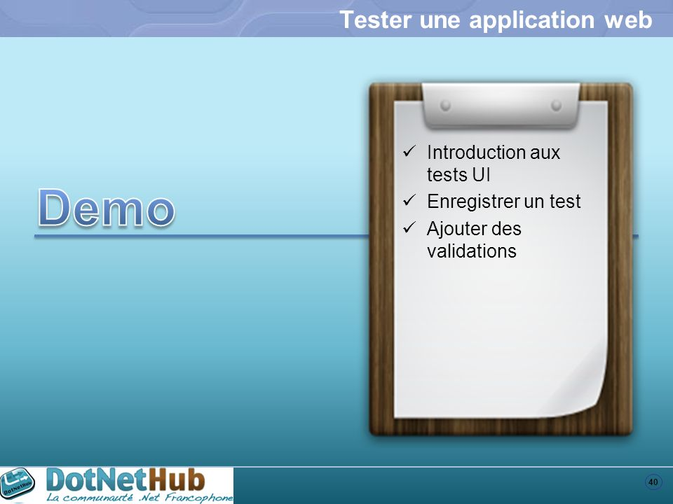 40 Tester une application web Introduction aux tests UI Enregistrer un test Ajouter des validations