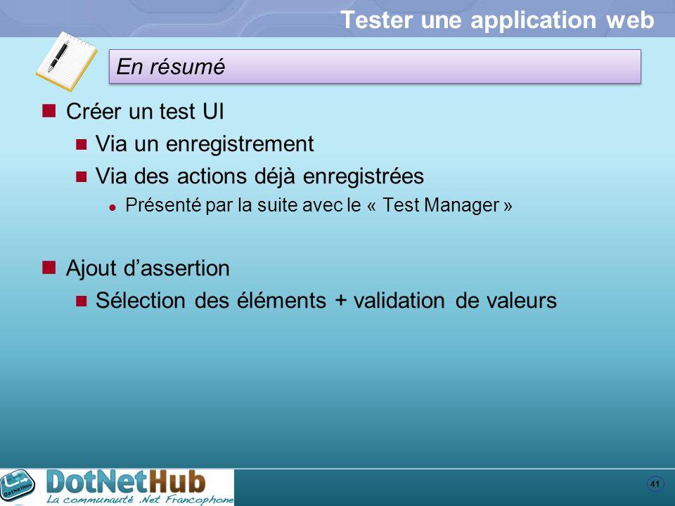 41 En résumé Tester une application web Créer un test UI Via un enregistrement Via des actions déjà enregistrées Présenté par la suite avec le « Test