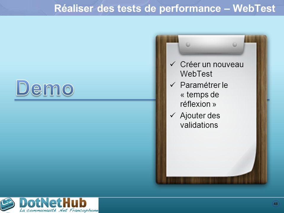 48 Réaliser des tests de performance – WebTest Créer un nouveau WebTest Paramétrer le « temps de réflexion » Ajouter des validations