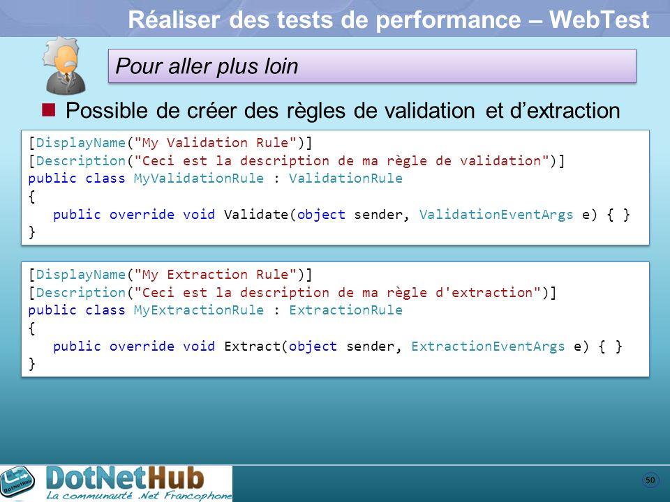 50 Pour aller plus loin Réaliser des tests de performance – WebTest Possible de créer des règles de validation et dextraction [DisplayName(