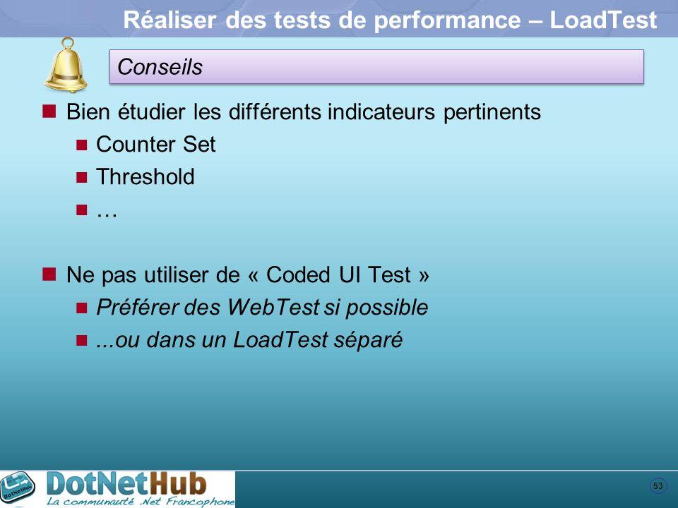 53 Conseils Réaliser des tests de performance – LoadTest Bien étudier les différents indicateurs pertinents Counter Set Threshold … Ne pas utiliser de