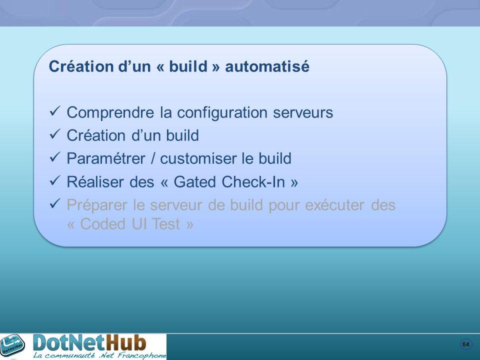 64 Création dun « build » automatisé Comprendre la configuration serveurs Création dun build Paramétrer / customiser le build Réaliser des « Gated Che