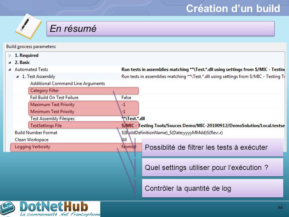68 En résumé Création dun build Possiblité de filtrer les tests à exécuter Contrôler la quantité de log Quel settings utiliser pour lexécution ?
