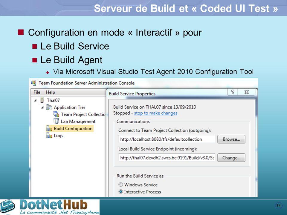 74 Serveur de Build et « Coded UI Test » Configuration en mode « Interactif » pour Le Build Service Le Build Agent Via Microsoft Visual Studio Test Ag