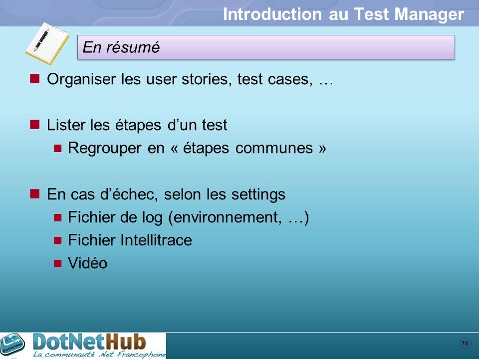 78 En résumé Introduction au Test Manager Organiser les user stories, test cases, … Lister les étapes dun test Regrouper en « étapes communes » En cas
