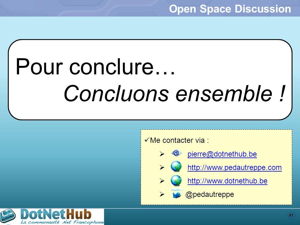 81 Open Space Discussion Pour conclure… Concluons ensemble ! Me contacter via : pierre@dotnethub.be http://www.pedautreppe.com http://www.dotnethub.be