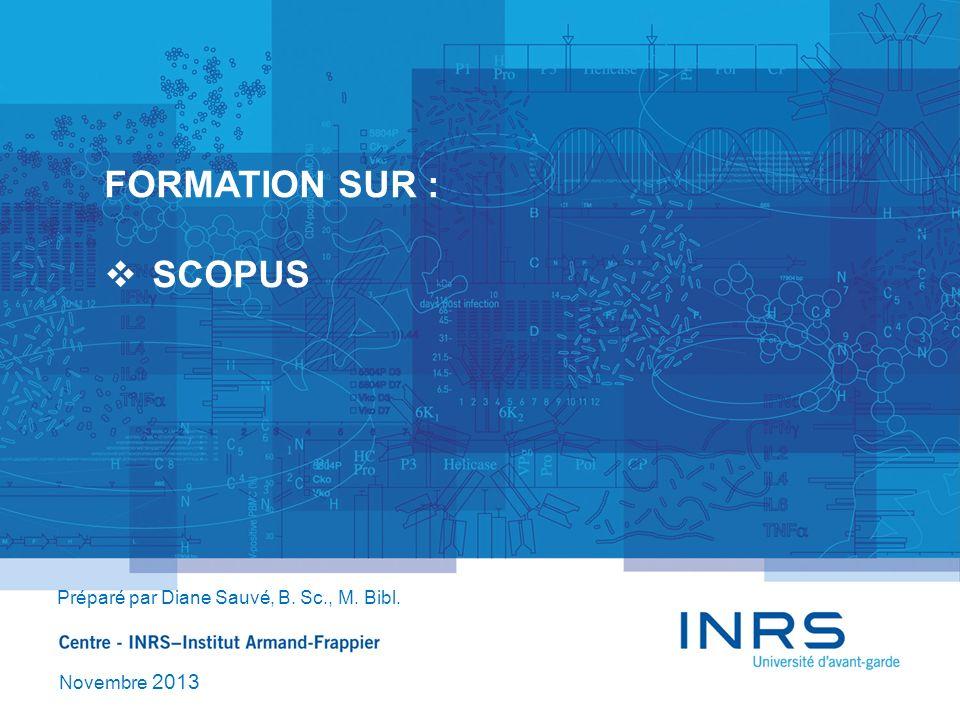 FORMATION SUR : SCOPUS Préparé par Diane Sauvé, B. Sc., M. Bibl. Novembre 2013