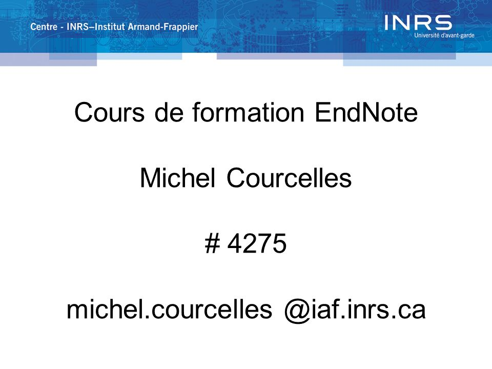 Cours de formation EndNote Michel Courcelles # 4275 michel.courcelles @iaf.inrs.ca