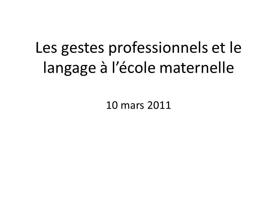 Les gestes professionnels et le langage à lécole maternelle 10 mars 2011