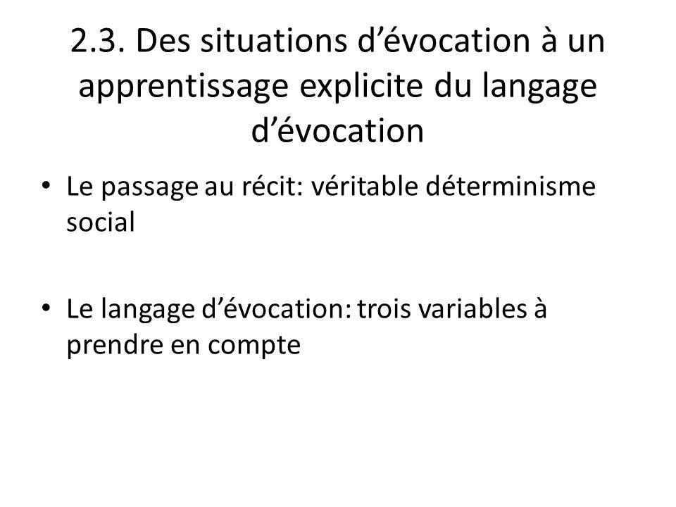2.3. Des situations dévocation à un apprentissage explicite du langage dévocation Le passage au récit: véritable déterminisme social Le langage dévoca