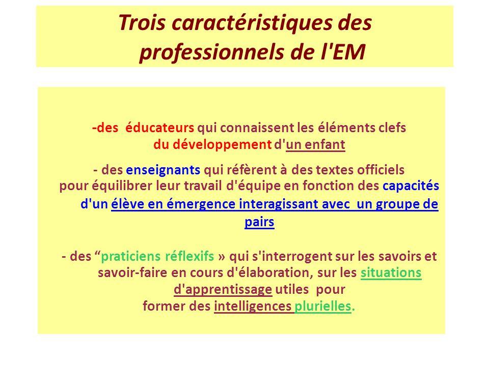 Trois caractéristiques des professionnels de l'EM - des éducateurs qui connaissent les éléments clefs du développement d'un enfant - des enseignants q