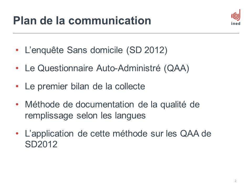 Lenquête Sans domicile (SD 2012) Le Questionnaire Auto-Administré (QAA) Le premier bilan de la collecte Méthode de documentation de la qualité de remp