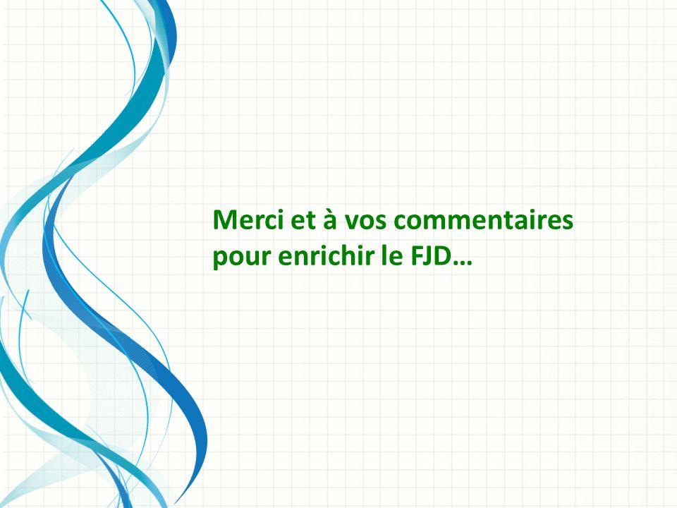 Merci et à vos commentaires pour enrichir le FJD…