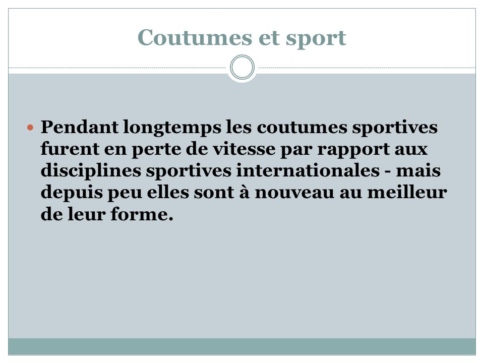 Coutumes et sport Pendant longtemps les coutumes sportives furent en perte de vitesse par rapport aux disciplines sportives internationales - mais dep