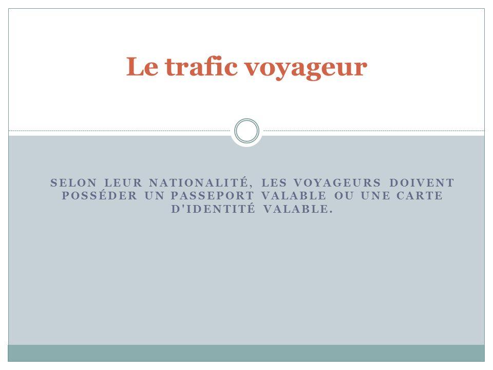 SELON LEUR NATIONALITÉ, LES VOYAGEURS DOIVENT POSSÉDER UN PASSEPORT VALABLE OU UNE CARTE D'IDENTITÉ VALABLE. Le trafic voyageur