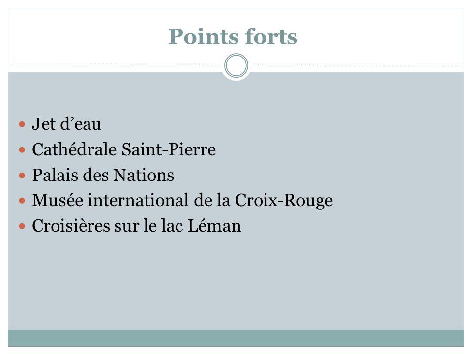 Points forts Jet deau Cathédrale Saint-Pierre Palais des Nations Musée international de la Croix-Rouge Croisières sur le lac Léman