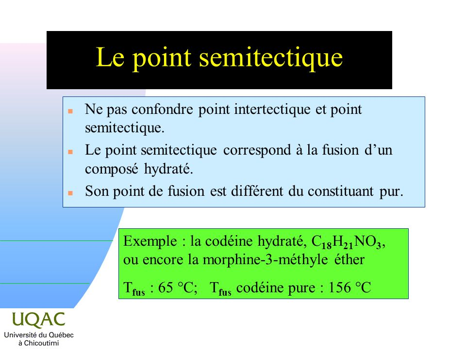 Le point semitectique n Ne pas confondre point intertectique et point semitectique. n Le point semitectique correspond à la fusion dun composé hydraté