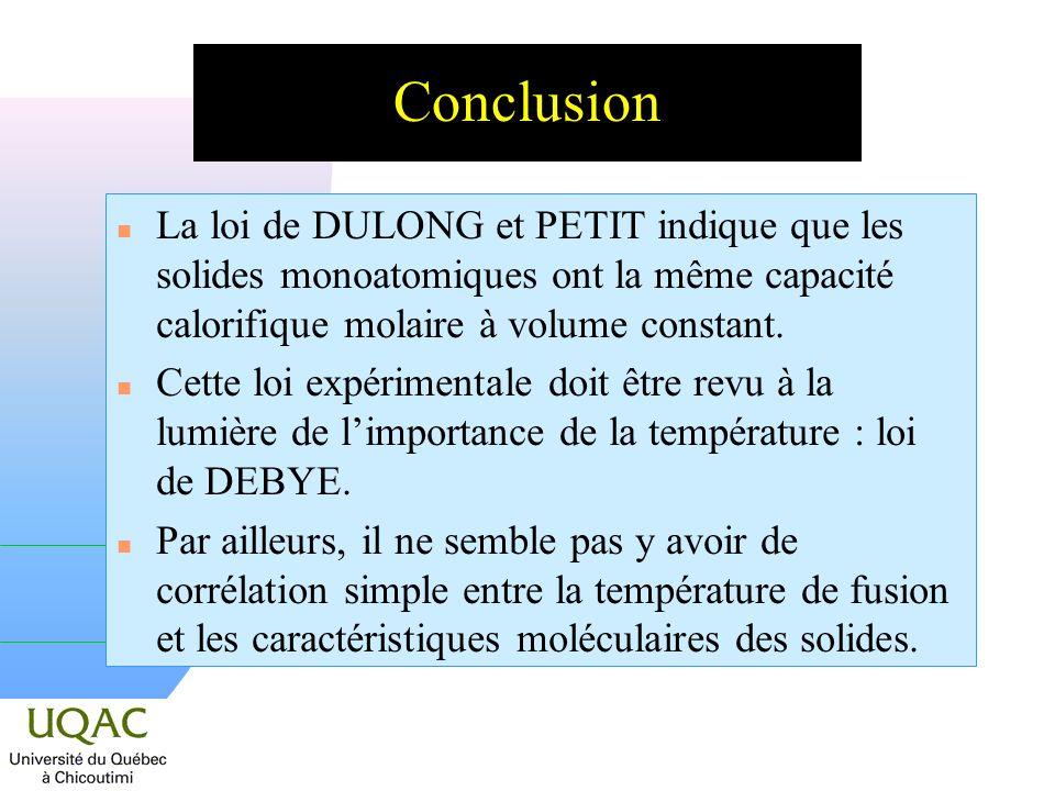 n La loi de DULONG et PETIT indique que les solides monoatomiques ont la même capacité calorifique molaire à volume constant. n Cette loi expérimental