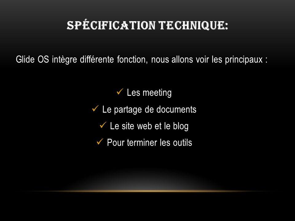 SPÉCIFICATION TECHNIQUE: Glide OS intègre différente fonction, nous allons voir les principaux : Les meeting Le partage de documents Le site web et le blog Pour terminer les outils