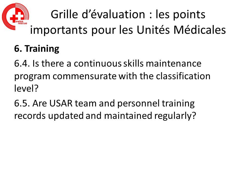 Grille dévaluation : les points importants pour les Unités Médicales 6. Training 6.4. Is there a continuous skills maintenance program commensurate wi
