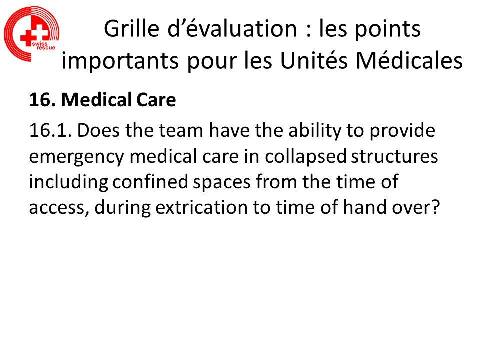Grille dévaluation : les points importants pour les Unités Médicales 16. Medical Care 16.1. Does the team have the ability to provide emergency medica