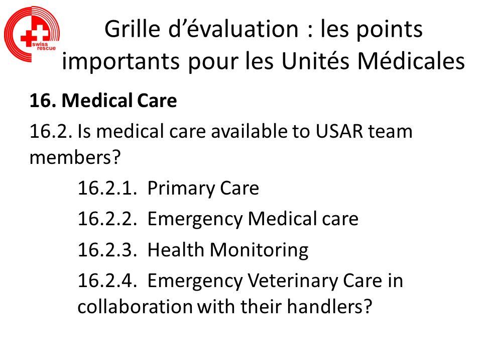 Grille dévaluation : les points importants pour les Unités Médicales 16. Medical Care 16.2. Is medical care available to USAR team members? 16.2.1. Pr