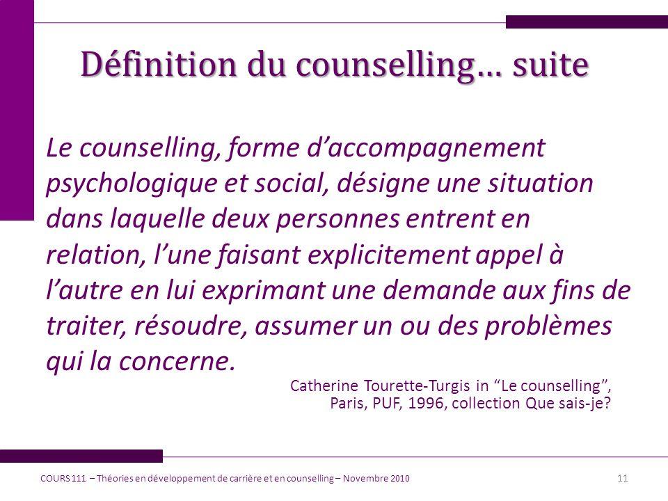 Définition du counselling… suite Le counselling, forme daccompagnement psychologique et social, désigne une situation dans laquelle deux personnes ent