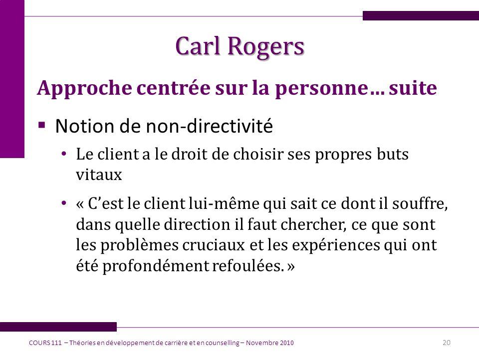 Carl Rogers Approche centrée sur la personne… suite Notion de non-directivité Le client a le droit de choisir ses propres buts vitaux « Cest le client
