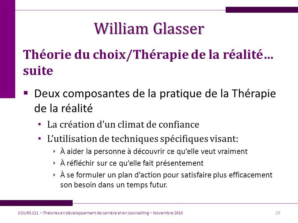 William Glasser Théorie du choix/Thérapie de la réalité… suite Deux composantes de la pratique de la Thérapie de la réalité La création dun climat de