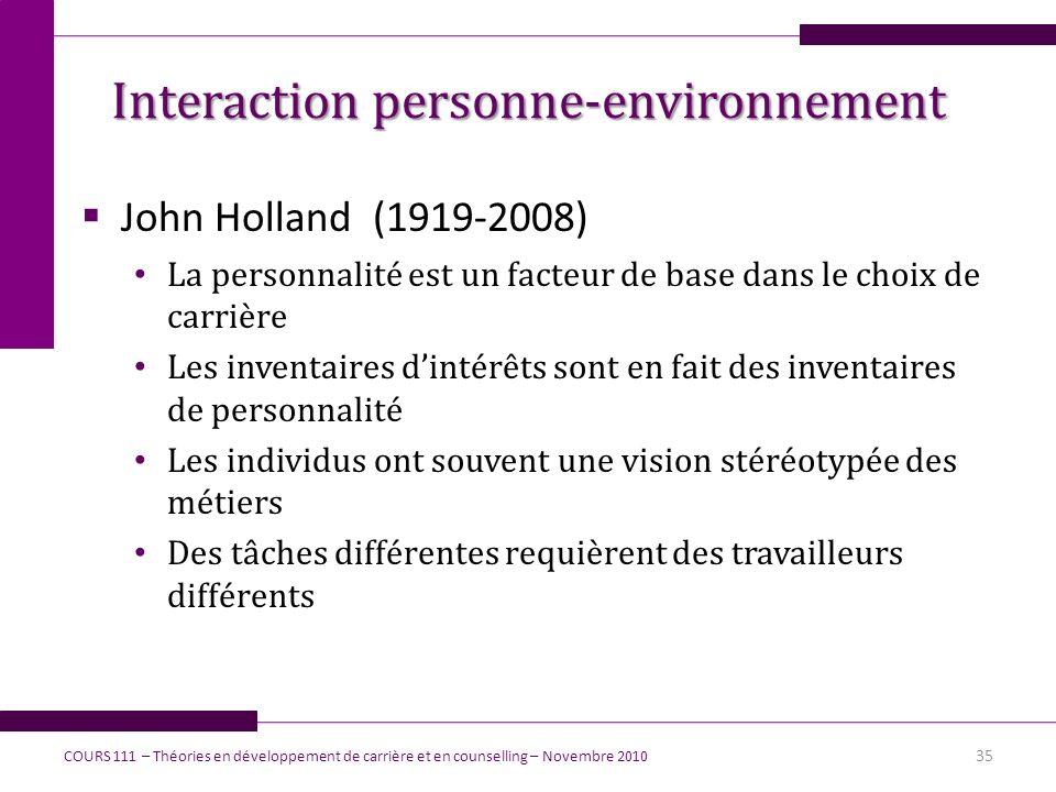 Interaction personne-environnement John Holland (1919-2008) La personnalité est un facteur de base dans le choix de carrière Les inventaires dintérêts