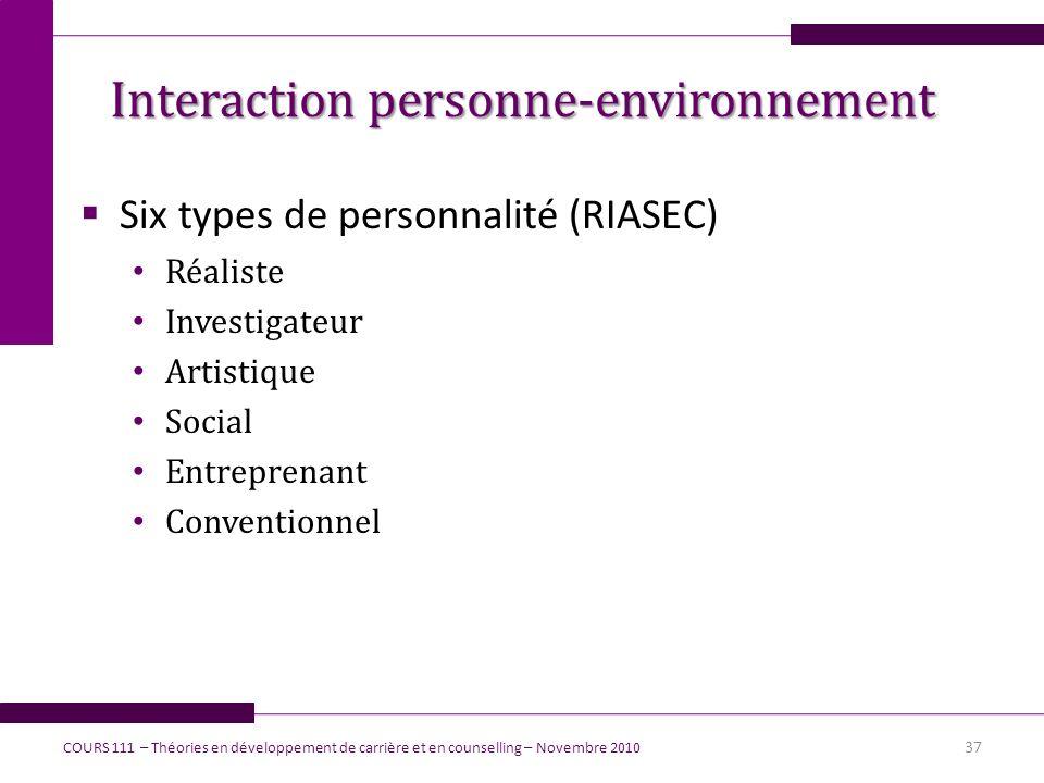 Six types de personnalité (RIASEC) Réaliste Investigateur Artistique Social Entreprenant Conventionnel 37 Interaction personne-environnement COURS 111