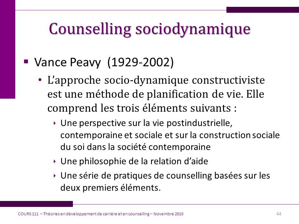 Counselling sociodynamique Vance Peavy (1929-2002) Lapproche socio-dynamique constructiviste est une méthode de planification de vie. Elle comprend le
