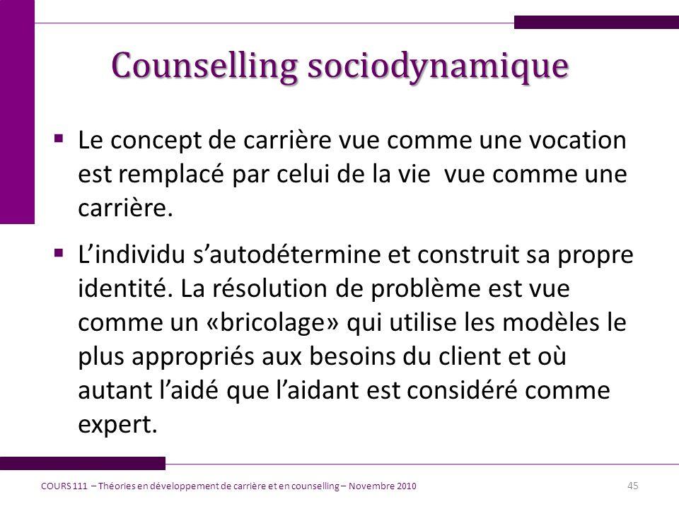 Counselling sociodynamique Le concept de carrière vue comme une vocation est remplacé par celui de la vie vue comme une carrière. Lindividu sautodéter