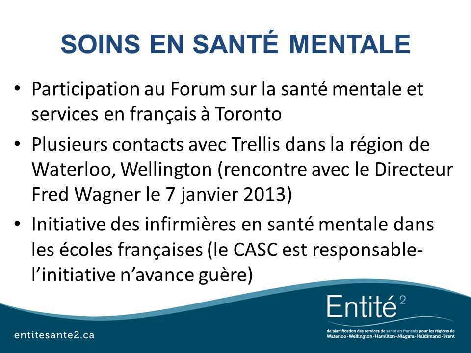 SOINS EN SANTÉ MENTALE Participation au Forum sur la santé mentale et services en français à Toronto Plusieurs contacts avec Trellis dans la région de