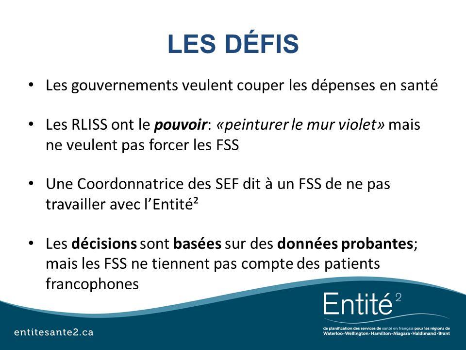 LES DÉFIS Les gouvernements veulent couper les dépenses en santé Les RLISS ont le pouvoir: «peinturer le mur violet» mais ne veulent pas forcer les FS