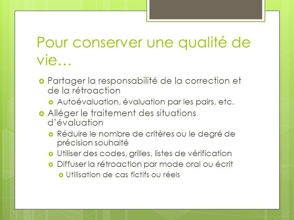 Pour conserver une qualité de vie… Partager la responsabilité de la correction et de la rétroaction Autoévaluation, évaluation par les pairs, etc.
