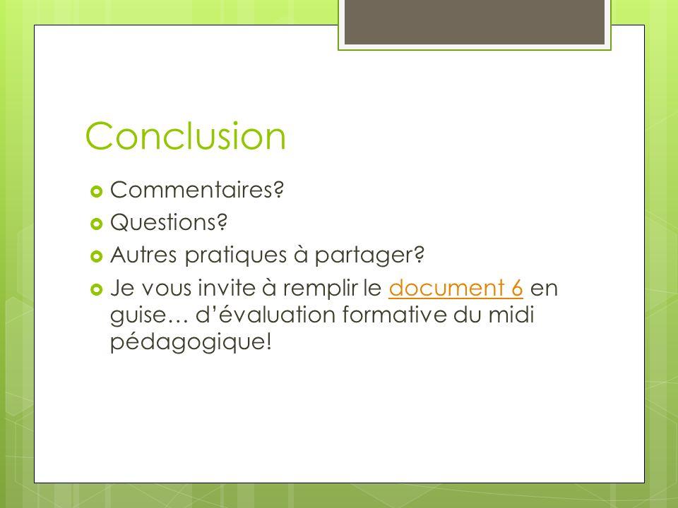 Conclusion Commentaires. Questions. Autres pratiques à partager.