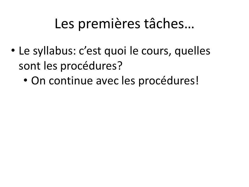 Les premières tâches… Le syllabus: cest quoi le cours, quelles sont les procédures? On continue avec les procédures!
