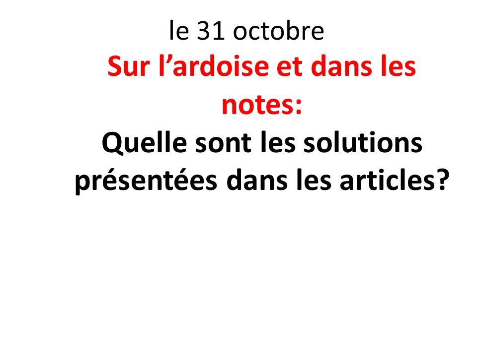 le 31 octobre Sur lardoise et dans les notes: Quelle sont les solutions présentées dans les articles?