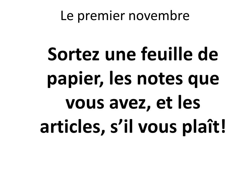 Le premier novembre Sortez une feuille de papier, les notes que vous avez, et les articles, sil vous plaît!