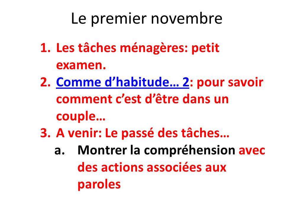 Le premier novembre 1.Les tâches ménagères: petit examen. 2.Comme dhabitude… 2: pour savoir comment cest dêtre dans un couple…Comme dhabitude… 2 3.A v