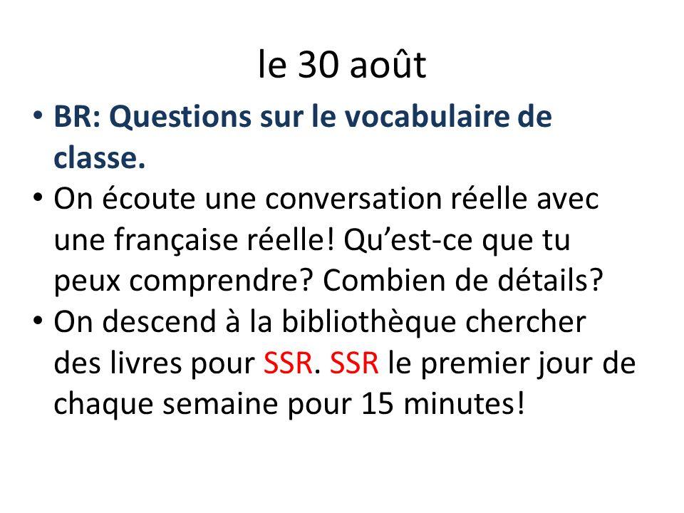 le 30 août BR: Questions sur le vocabulaire de classe. On écoute une conversation réelle avec une française réelle! Quest-ce que tu peux comprendre? C