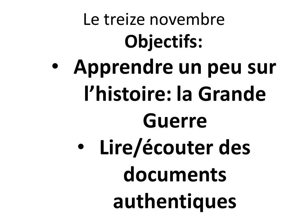 Le treize novembre Objectifs: Apprendre un peu sur lhistoire: la Grande Guerre Lire/écouter des documents authentiques
