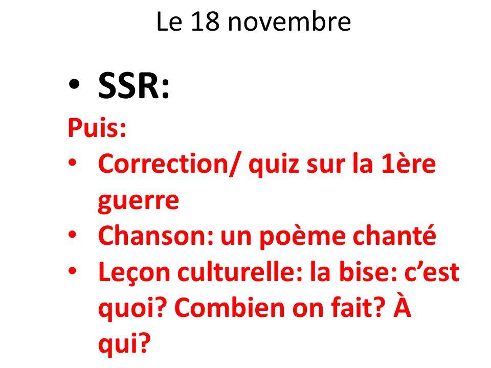 Le 18 novembre SSR: Puis: Correction/ quiz sur la 1ère guerre Chanson: un poème chanté Leçon culturelle: la bise: cest quoi? Combien on fait? À qui?