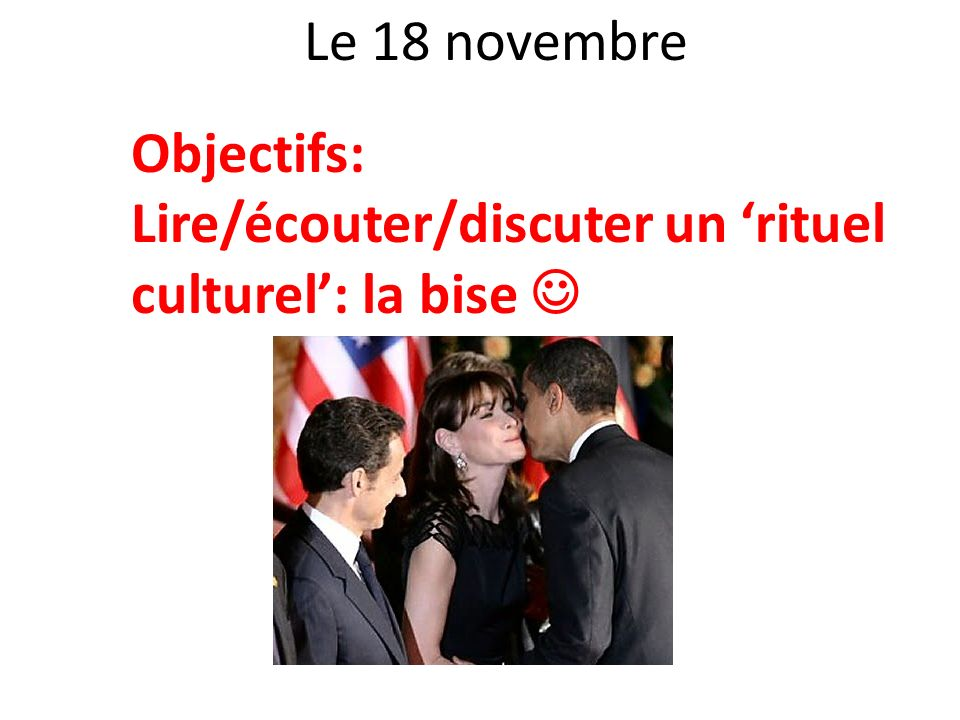 Le 18 novembre Objectifs: Lire/écouter/discuter un rituel culturel: la bise