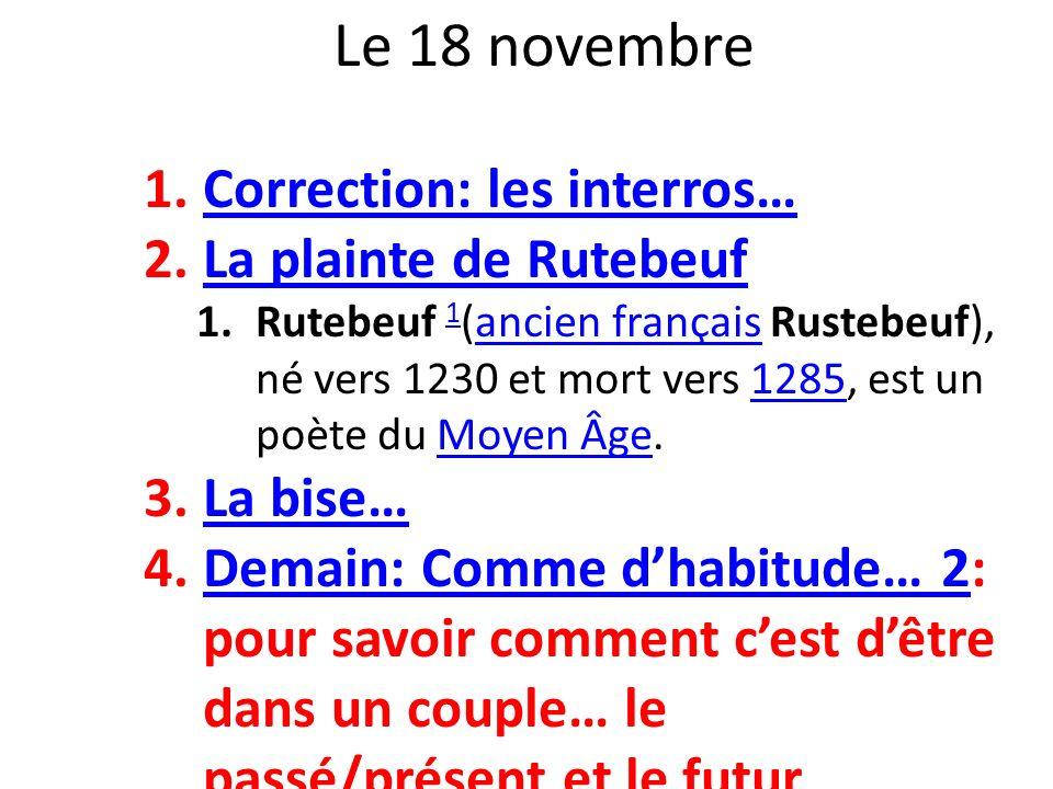 Le 18 novembre 1.Correction: les interros…Correction: les interros… 2.La plainte de RutebeufLa plainte de Rutebeuf 1.Rutebeuf 1 (ancien français Ruste